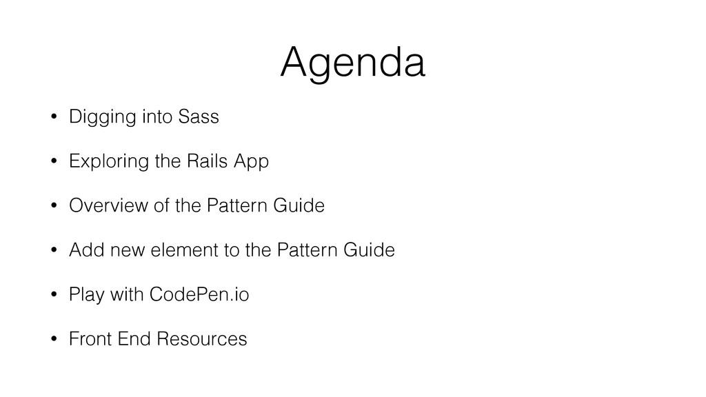 Agenda • Digging into Sass • Exploring the Rail...