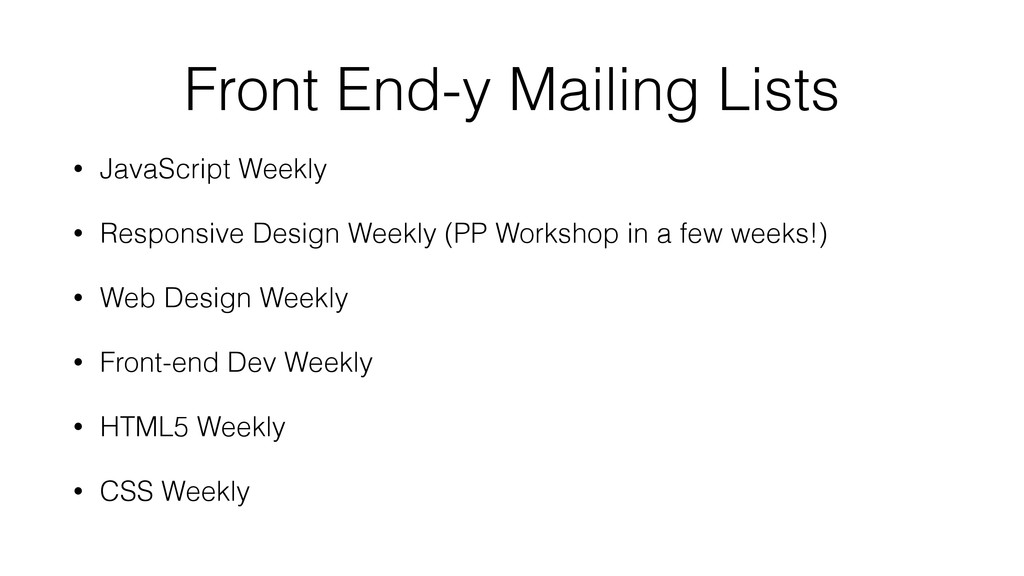 Front End-y Mailing Lists • JavaScript Weekly •...