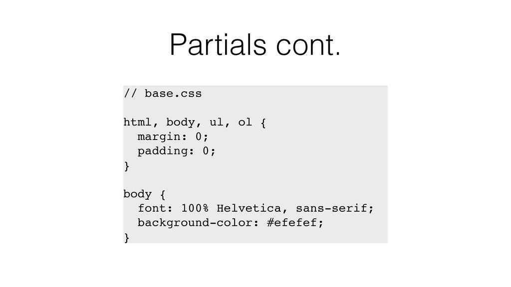 Partials cont. // base.css html, body, ul, ol {...