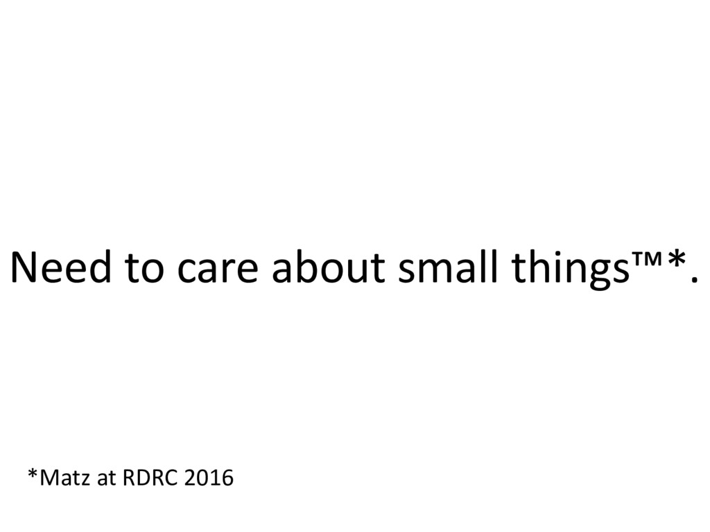 Need to care about small things™*. *Matz at RDR...
