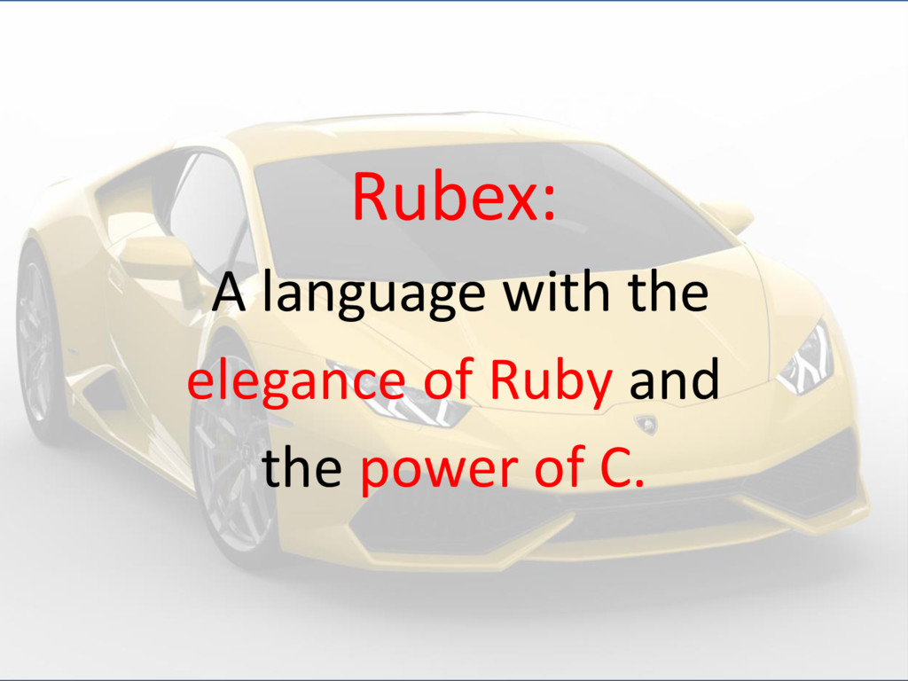 Rubex: A language with the elegance of Ruby and...