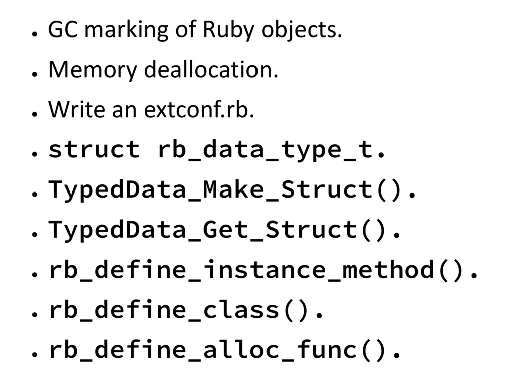 ● GC marking of Ruby objects. ● Memory dealloca...
