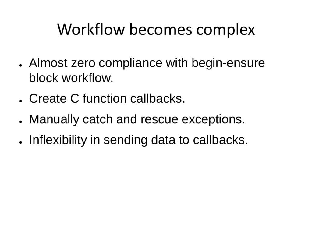 Workflow becomes complex ● Almost zero complian...