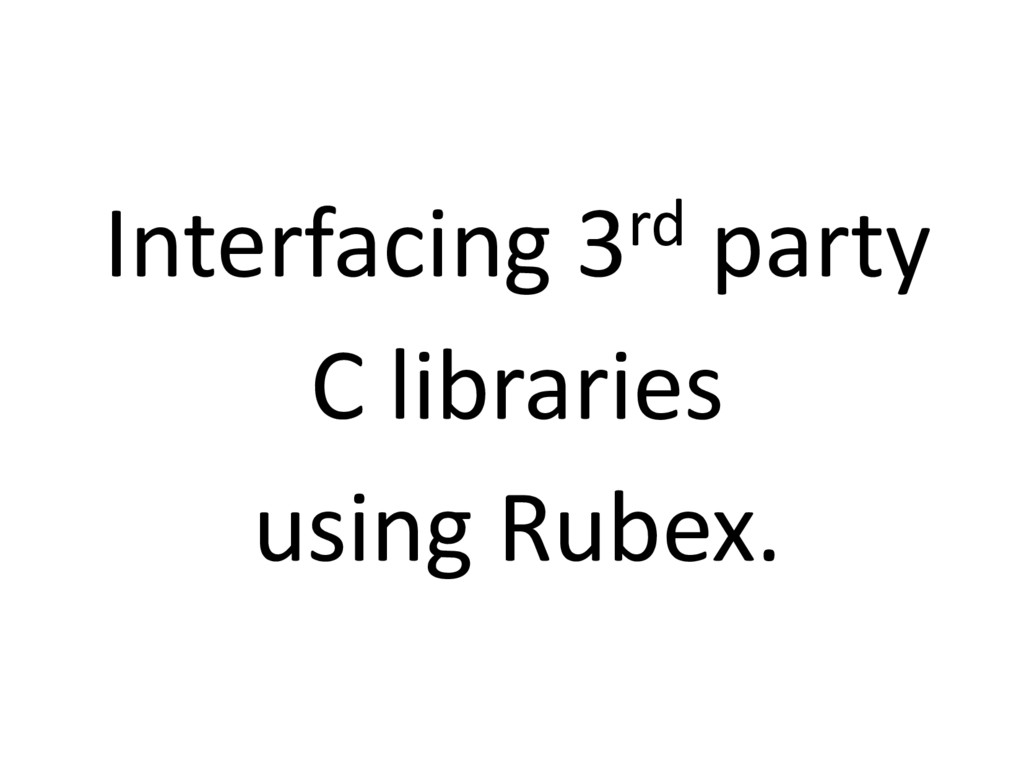 Interfacing 3rd party C libraries using Rubex.