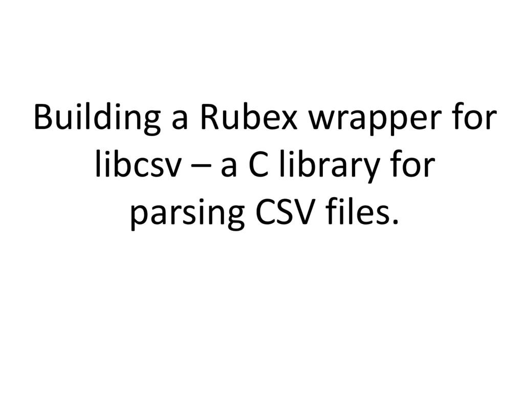 Building a Rubex wrapper for libcsv – a C libra...