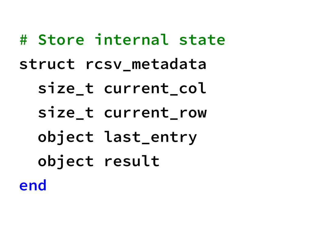 # Store internal state struct rcsv_metadata siz...