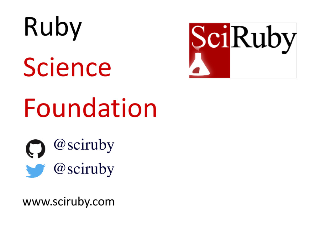 Ruby Science Foundation www.sciruby.com @scirub...