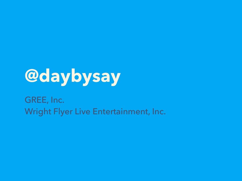 @daybysay GREE, Inc. Wright Flyer Live Entertai...