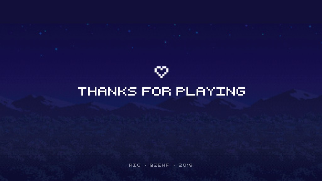 thanks for playing Rio • @zehf • 2018
