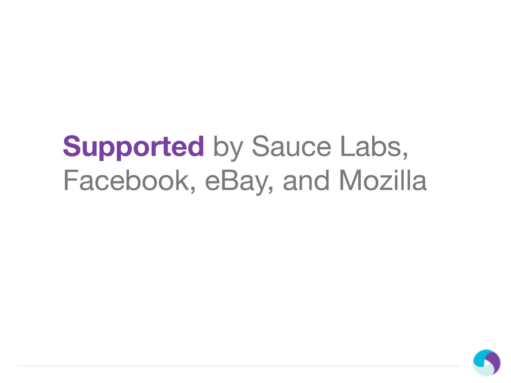 Supported by Sauce Labs, Facebook, eBay, and Mo...