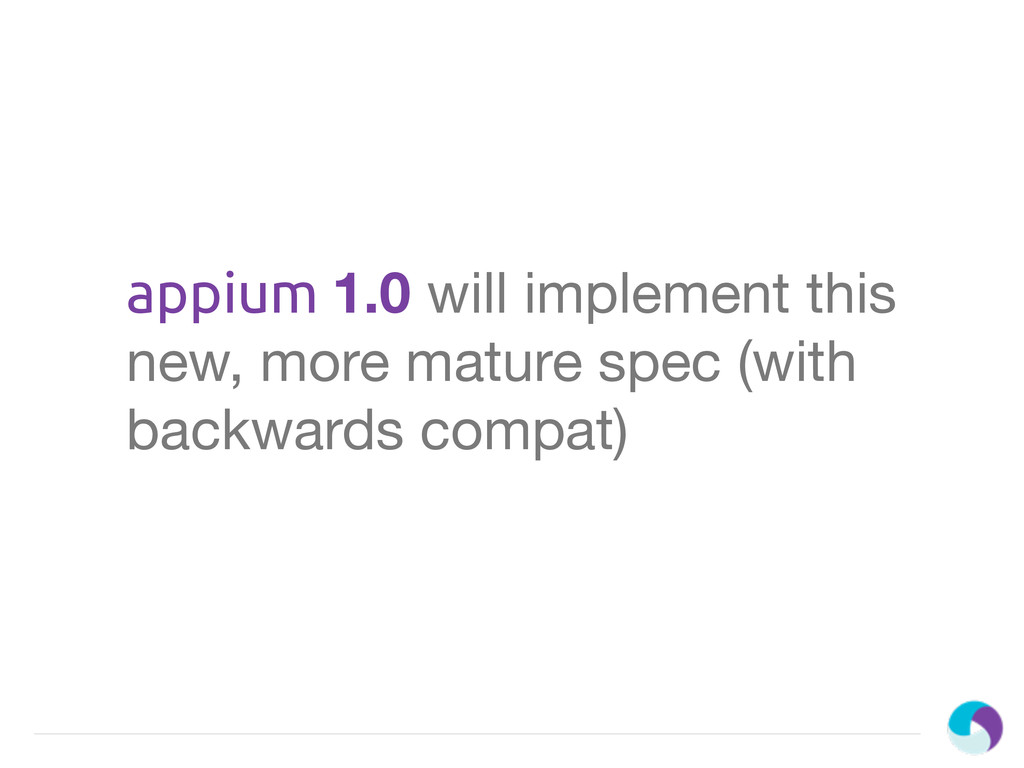 appium 1.0 will implement this new, more mature...
