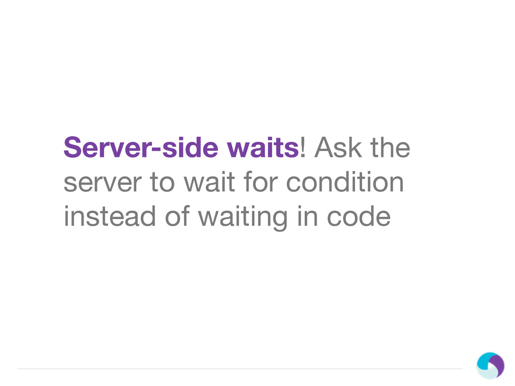 Server-side waits! Ask the server to wait for c...