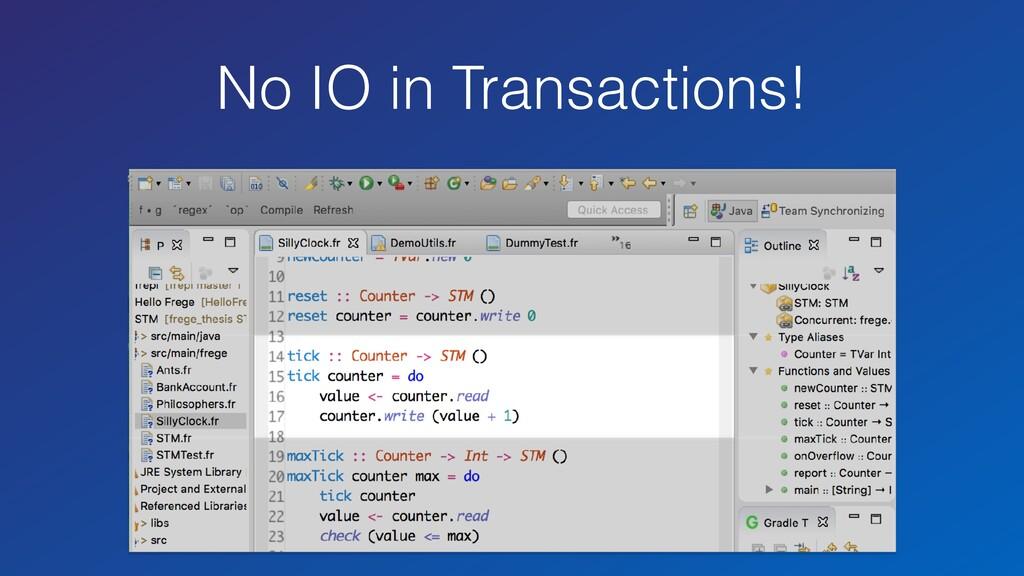 No IO in Transactions!