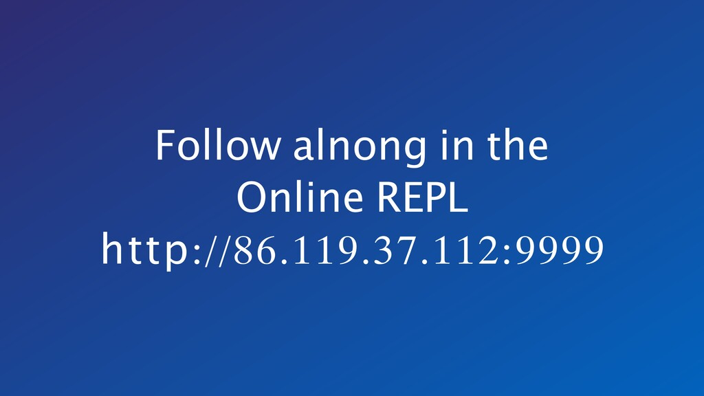 Follow alnong in the Online REPL http://86.119....
