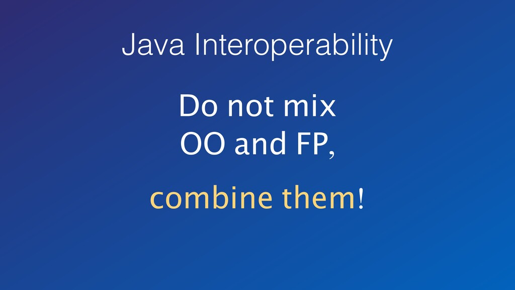 Java Interoperability Do not mix OO and FP, com...