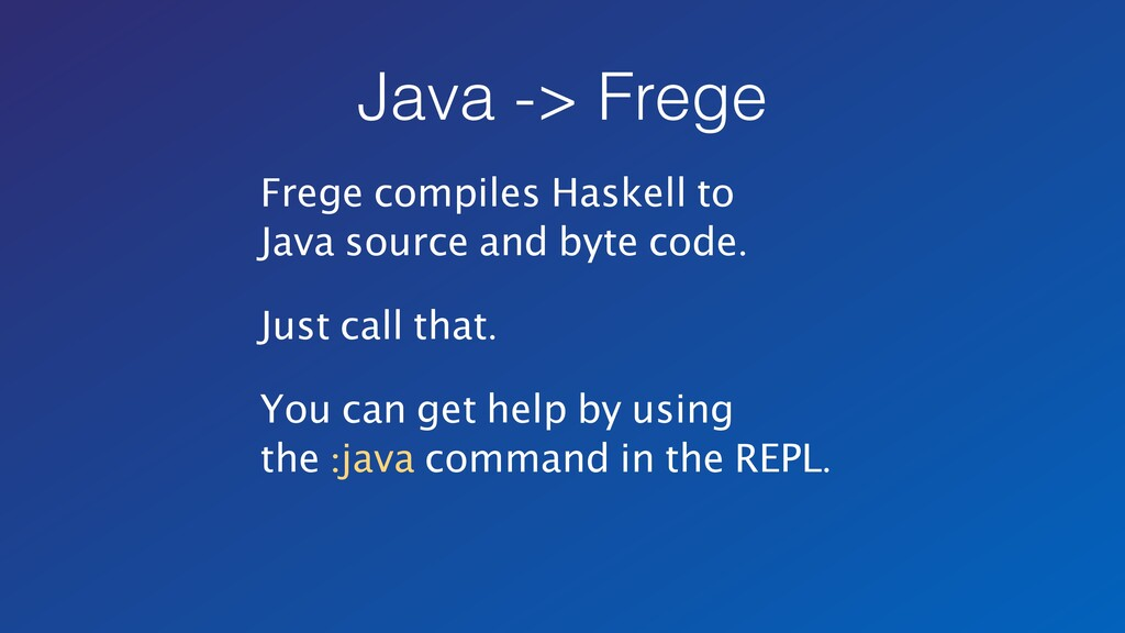 Java -> Frege Frege compiles Haskell to Java so...