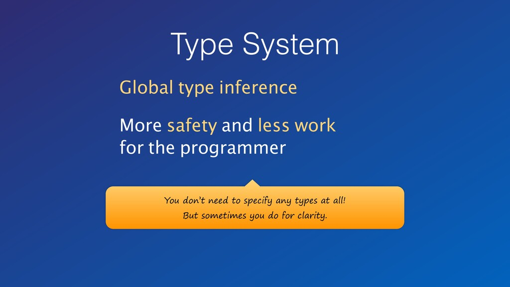 Type System Global type inference More safety a...