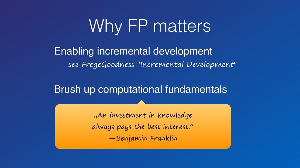 Why FP matters Enabling incremental development...