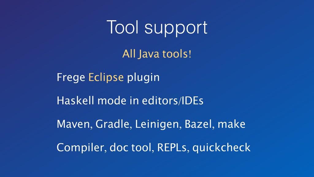 Tool support All Java tools! Frege Eclipse plug...