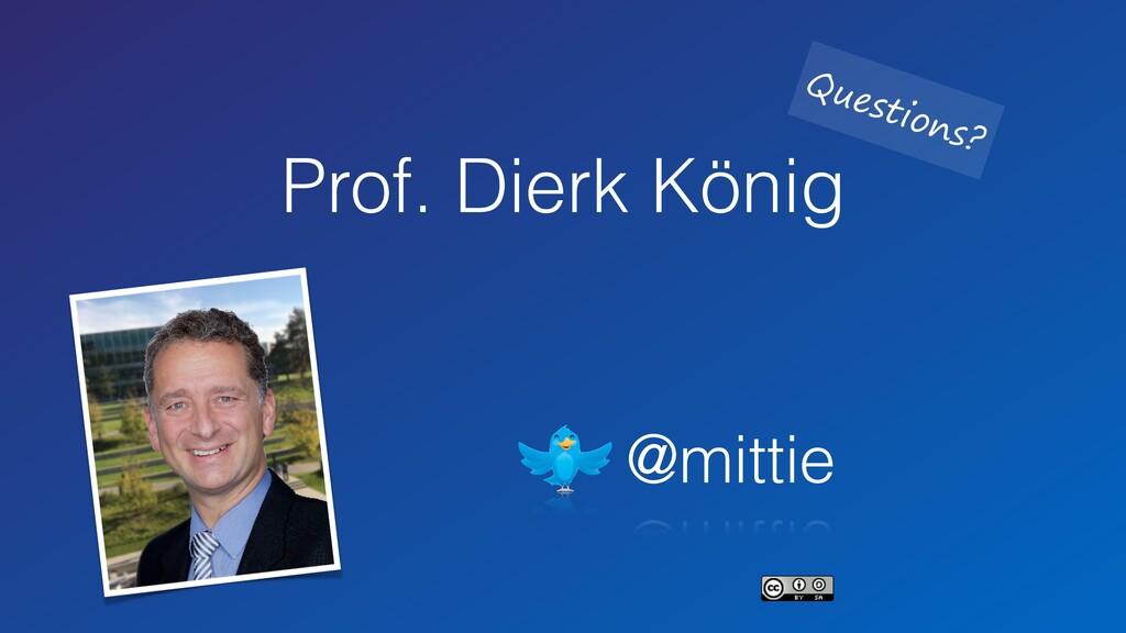 Prof. Dierk König @mittie Questions?