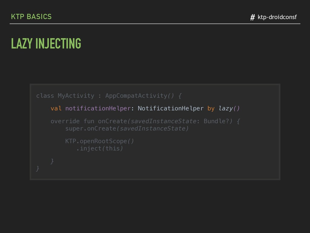 LAZY INJECTING class MyActivity : AppCompatActi...