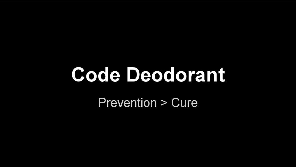 Code Deodorant Prevention > Cure