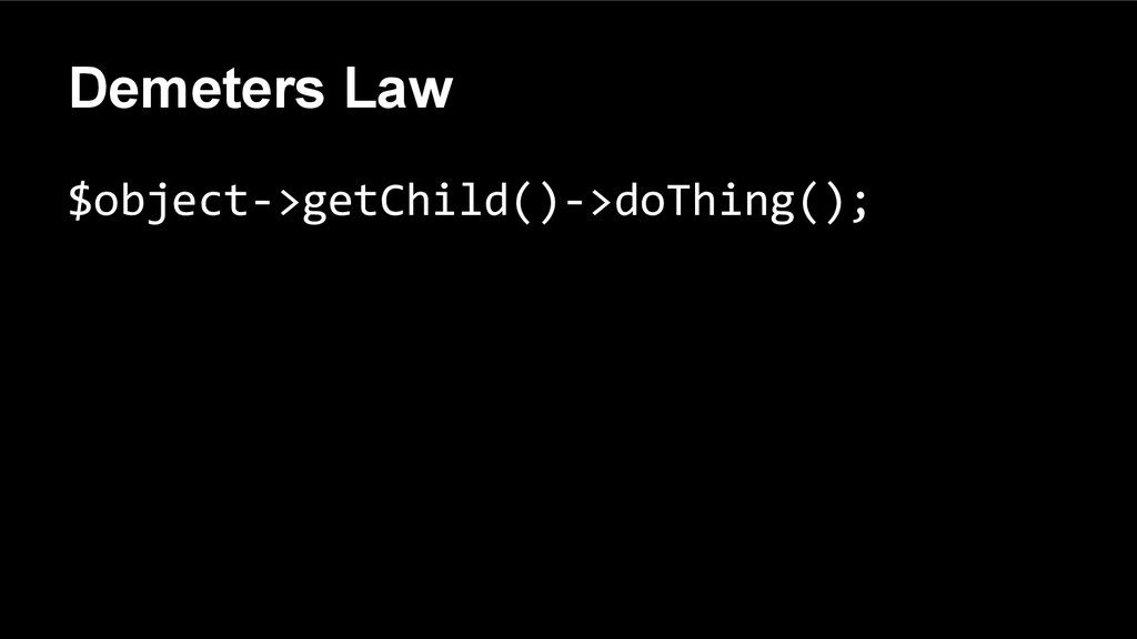 Demeters Law $object->getChild()->doThing();