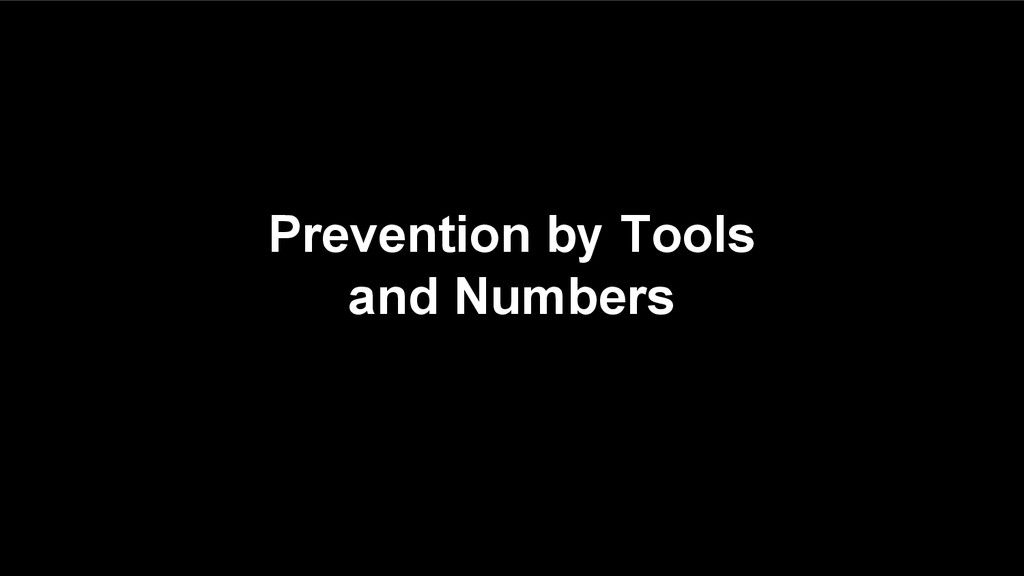 Prevention by Tools and Numbers