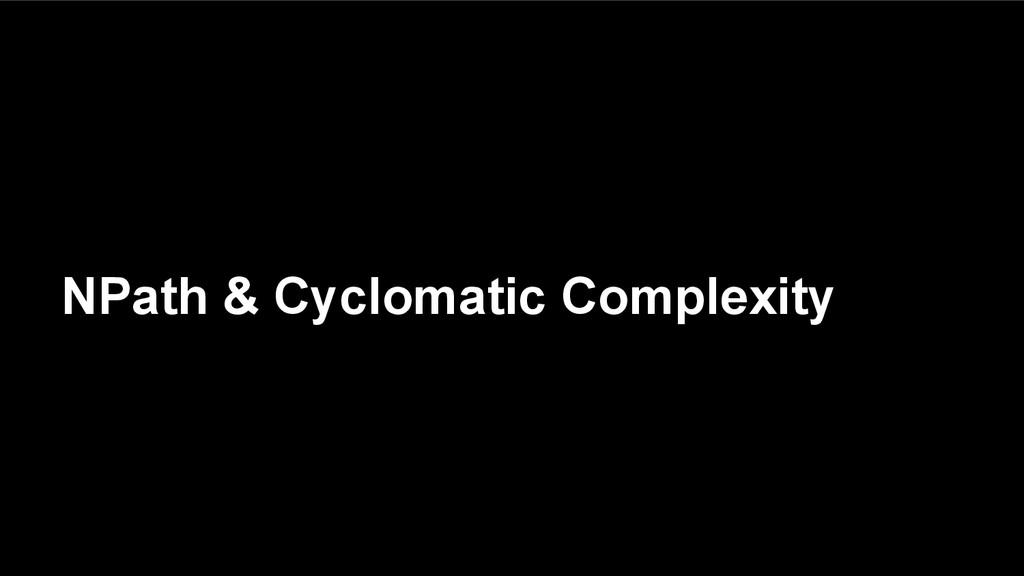 NPath & Cyclomatic Complexity