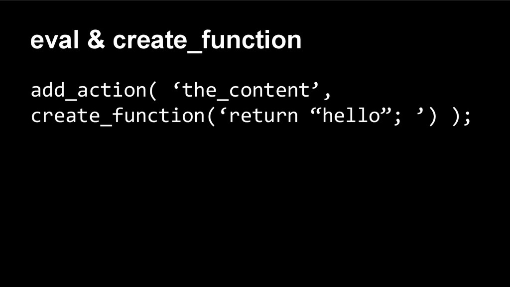 eval & create_function add_action( 'the_content...