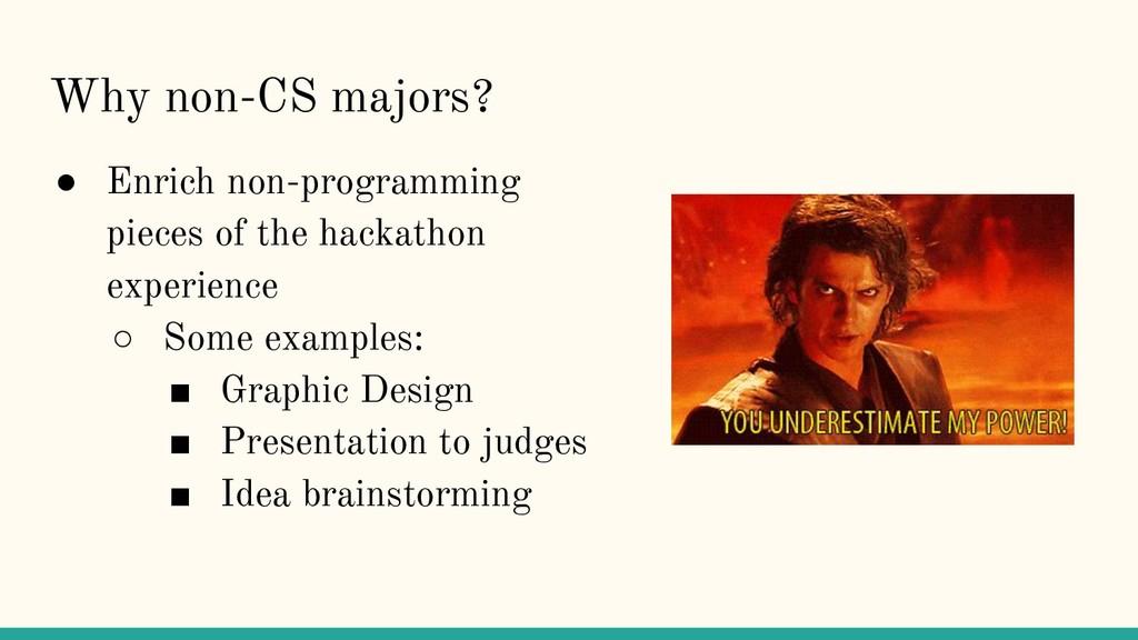 Why non-CS majors? ● Enrich non-programming pie...