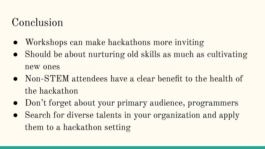 Conclusion ● Workshops can make hackathons more...