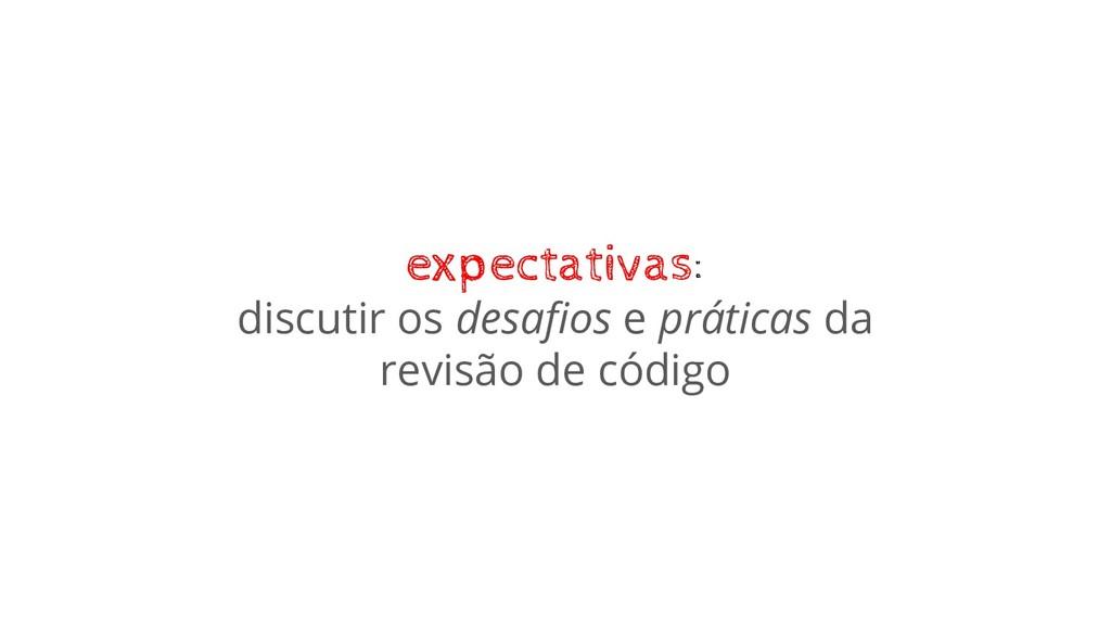 expectativas: discutir os desafios e práticas da...