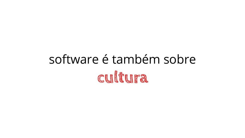 software é também sobre cultura
