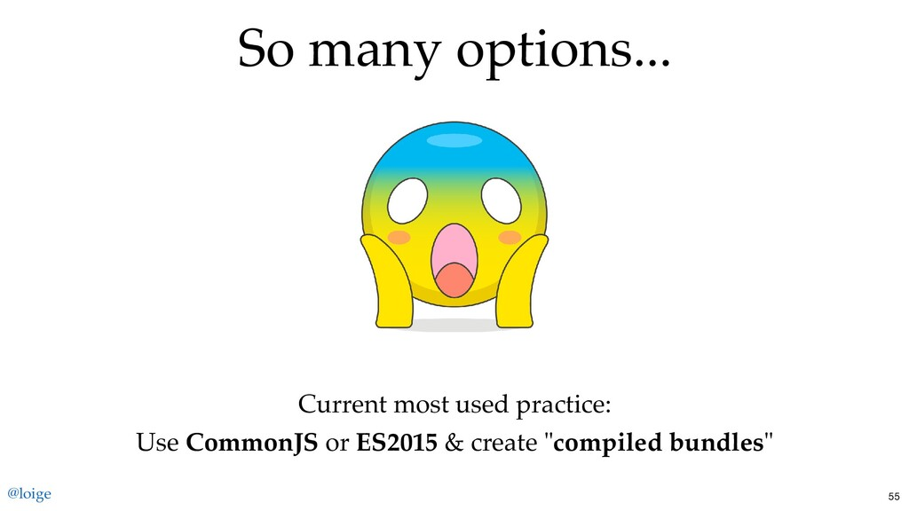 So many options... Current most used practice: ...