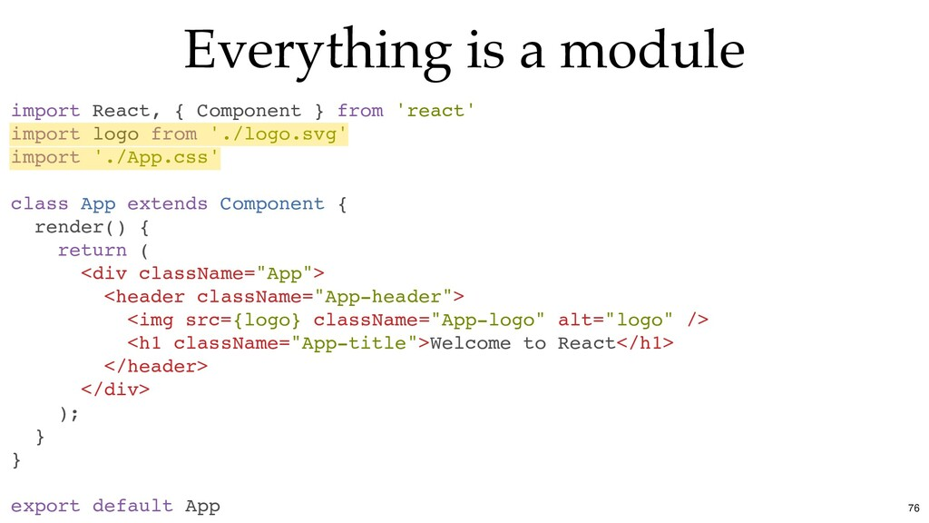 Everything is a module import React, { Componen...