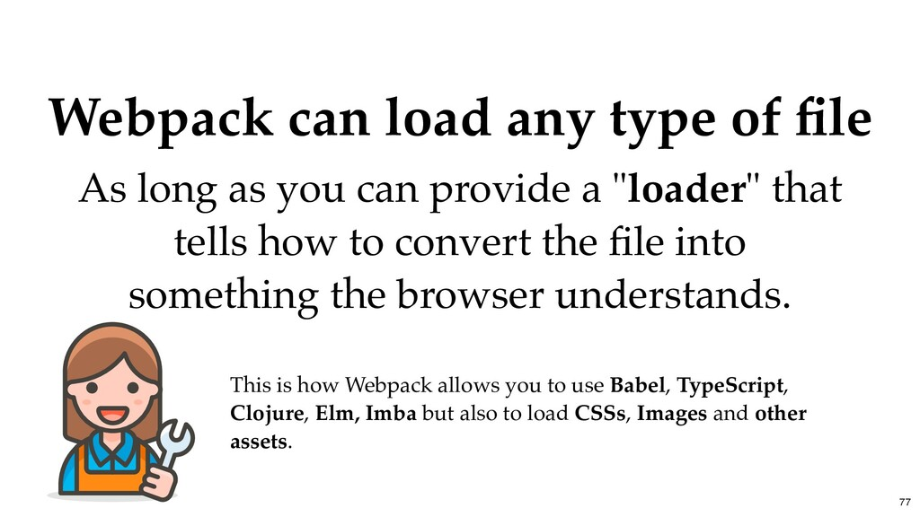 Webpack can load any type of file As long as you...