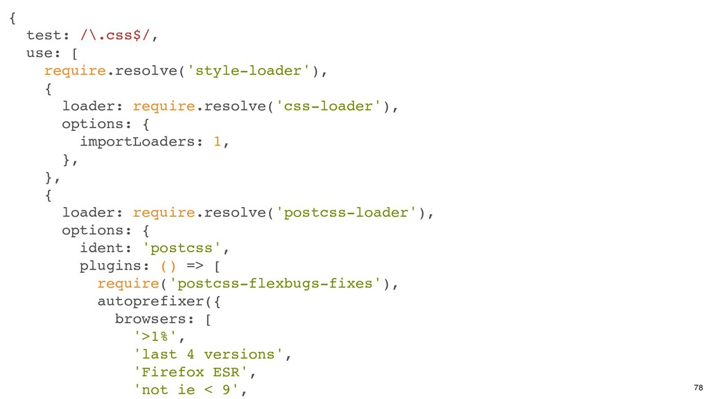 { test: /\.css$/, use: [ require.resolve('style...