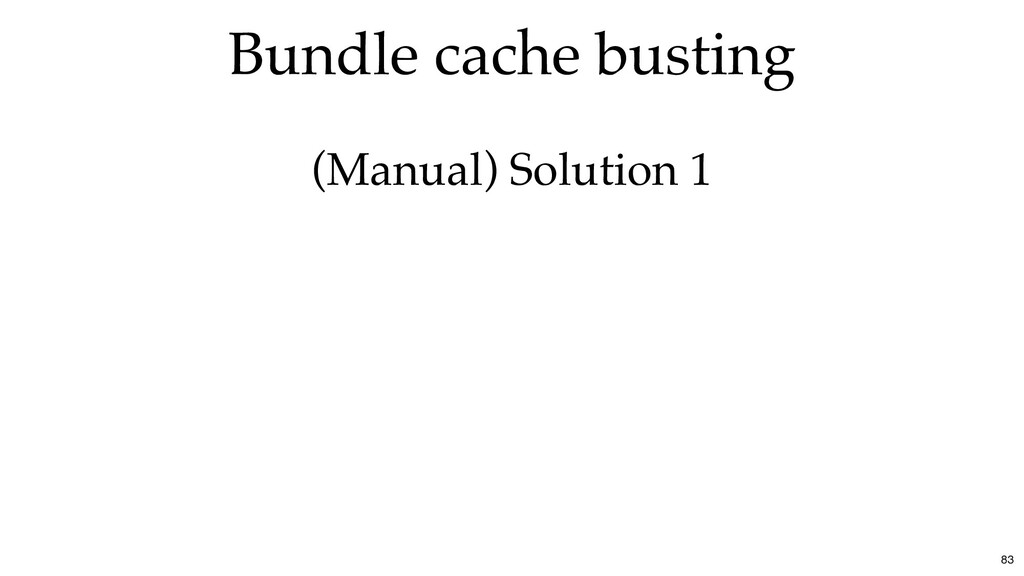 Bundle cache busting (Manual) Solution 1 83