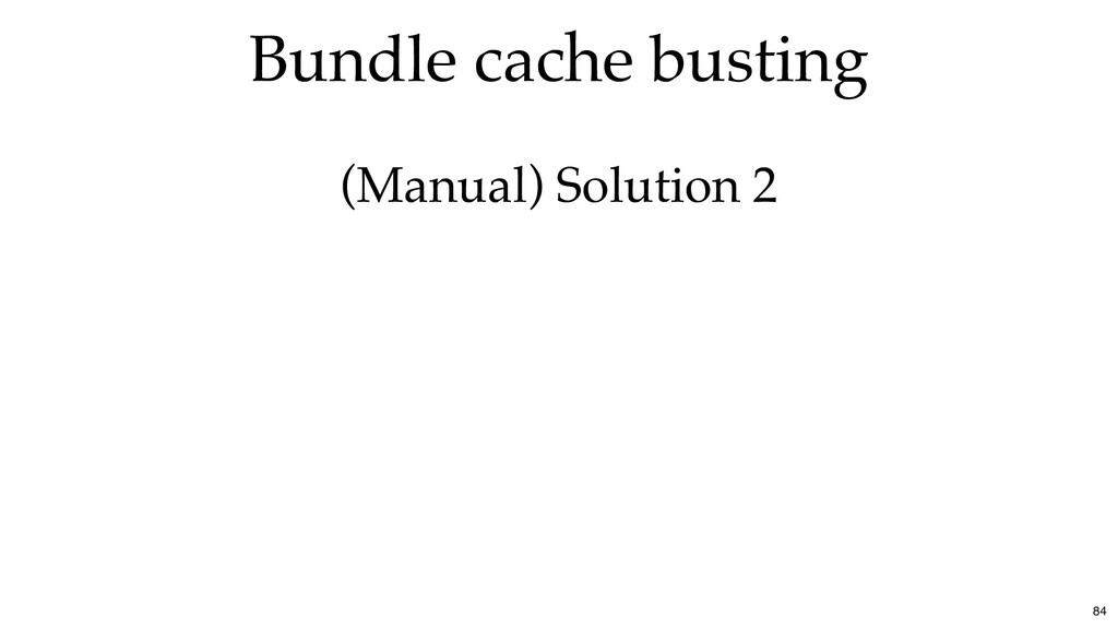 Bundle cache busting (Manual) Solution 2 84