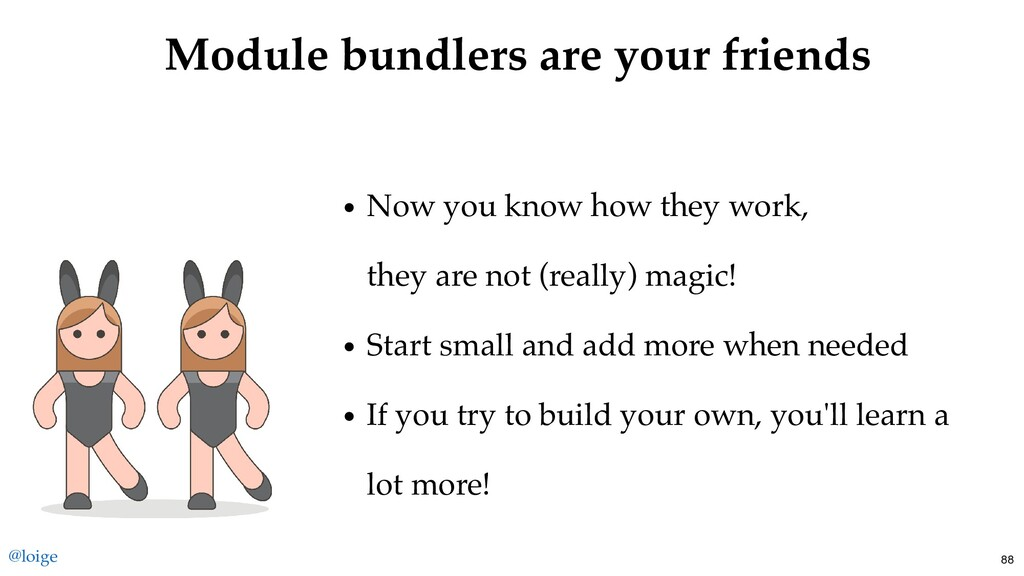 Module bundlers are your friends Now you know h...