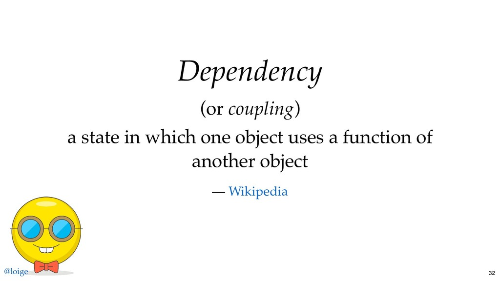 Dependency (or coupling) a state in which one o...