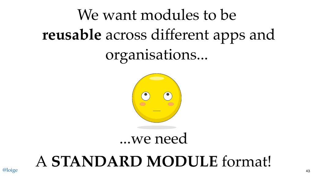 We want modules to be reusable across different...