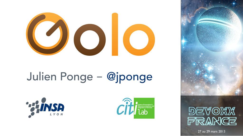 27 au 29 mars 2013 Julien Ponge - @jponge