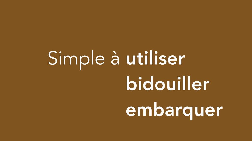 Simple à utiliser Simple à bidouiller Simple à ...