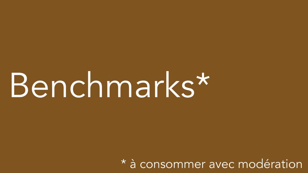 Benchmarks* * à consommer avec modération