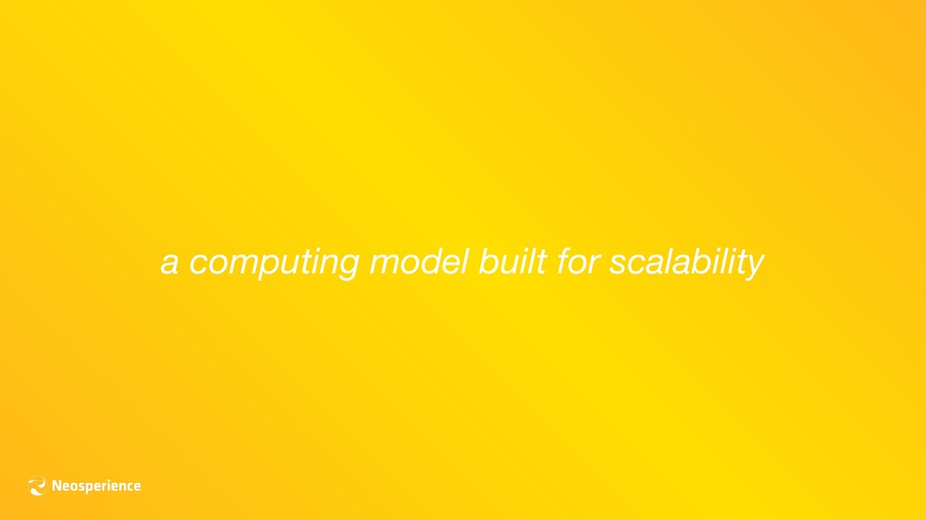 a computing model built for scalability