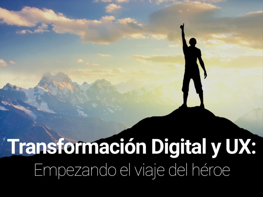Transformación Digital y UX: Empezando el viaje...