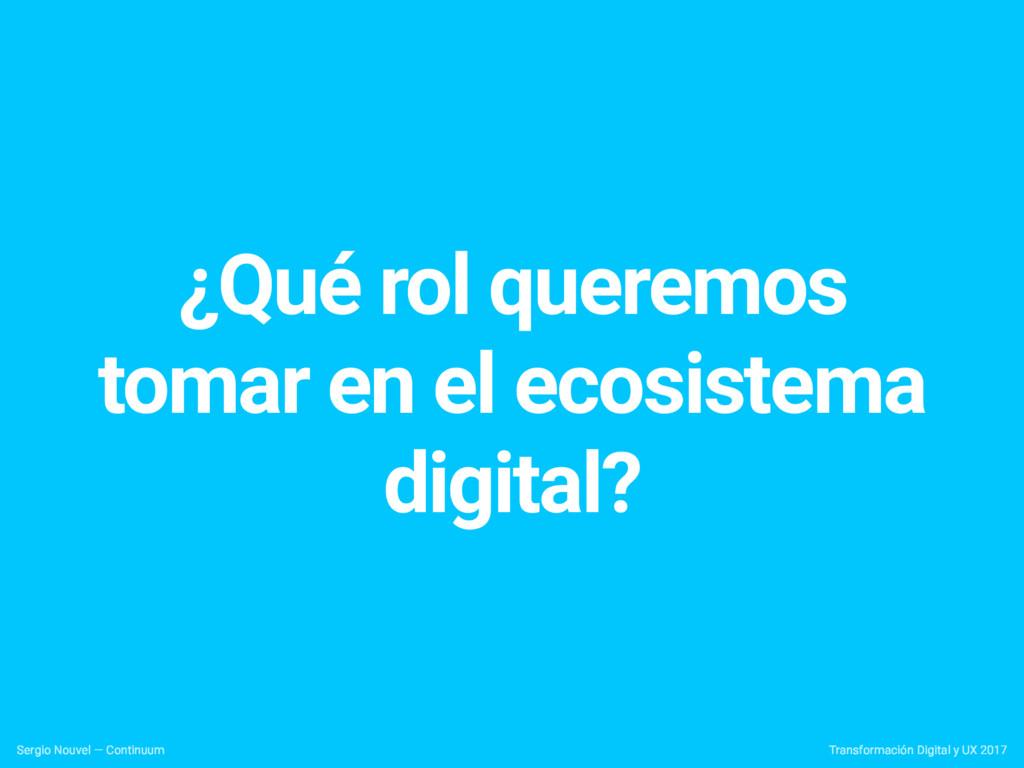 ¿Qué rol queremos tomar en el ecosistema digita...