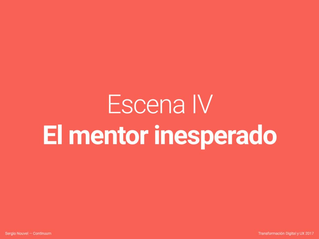 Escena IV El mentor inesperado Transformación D...